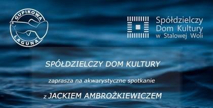 Spotkanie akwarystyczne z Jackiem Ambrożkiewiczem